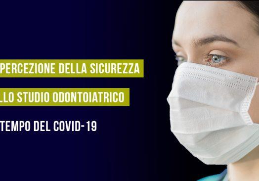 La percezione della sicurezza nello studio odontoiatrico al tempo del COVID-19