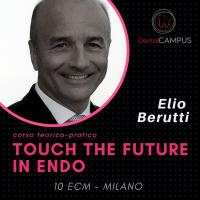 TOUCH THE FUTURE IN ENDO – corso teorico pratico – Dott. Elio Berutti